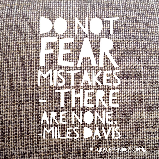 Do not fear mistakes - there are none. Miles Davis