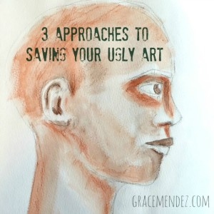 3 Approaches to Saving Your Ugly Art